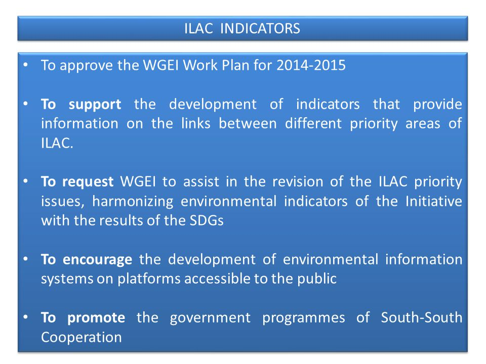 To approve the WGEI Work Plan for To support the development of indicators that provide information on the links between different priority areas of ILAC.