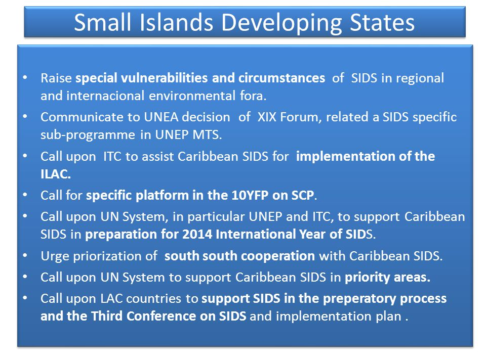 Small Islands Developing States Raise special vulnerabilities and circumstances of SIDS in regional and internacional environmental fora.