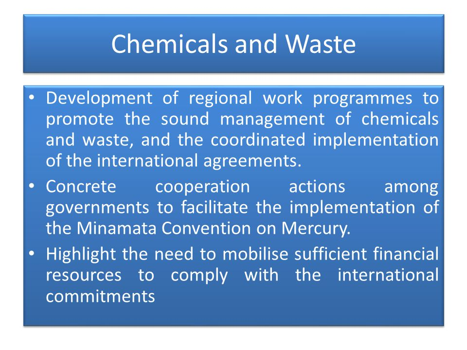 Chemicals and Waste Development of regional work programmes to promote the sound management of chemicals and waste, and the coordinated implementation of the international agreements.