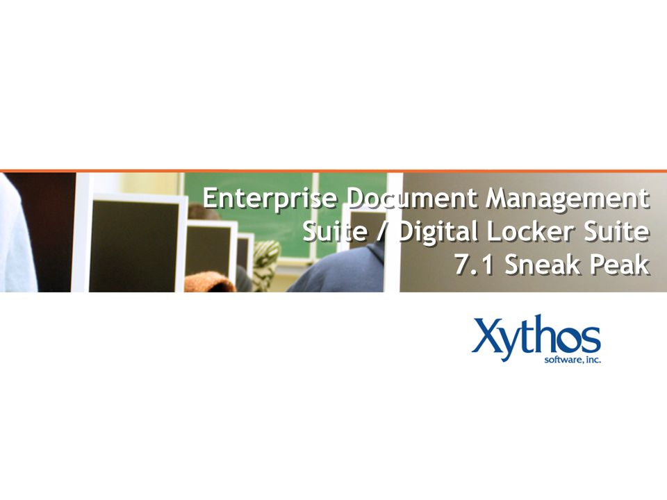 Enterprise Document Management Suite / Digital Locker Suite 7.1 Sneak Peak Enterprise Document Management Suite / Digital Locker Suite 7.1 Sneak Peak