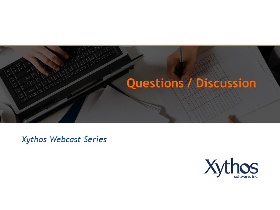 Questions / Discussion Xythos Webcast Series