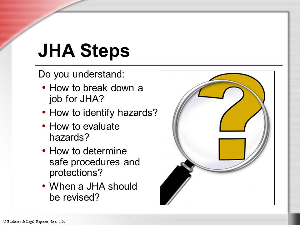 © Business & Legal Reports, Inc JHA Steps Do you understand: How to break down a job for JHA.