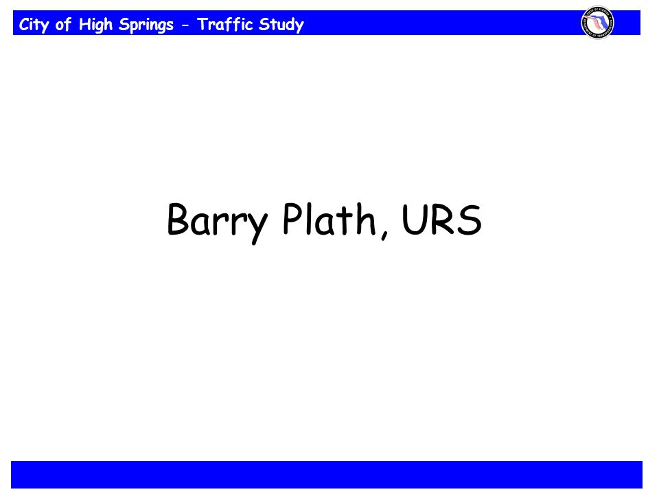 City of High Springs - Traffic Study Barry Plath, URS