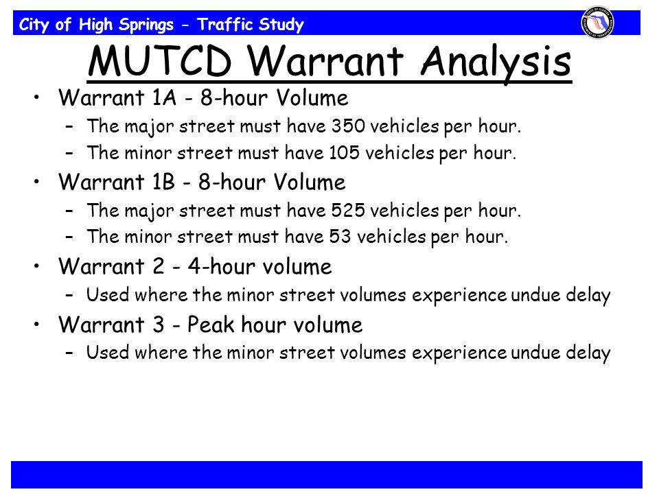 City of High Springs - Traffic Study MUTCD Warrant Analysis Warrant 1A - 8-hour Volume –The major street must have 350 vehicles per hour.