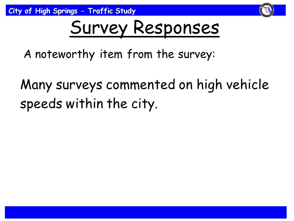 City of High Springs - Traffic Study Survey Responses A noteworthy item from the survey: Many surveys commented on high vehicle speeds within the city.