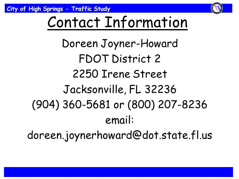 City of High Springs - Traffic Study Contact Information Doreen Joyner-Howard FDOT District Irene Street Jacksonville, FL (904) or (800)