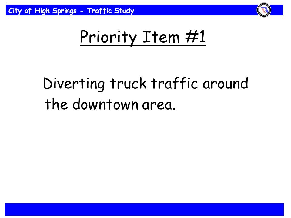City of High Springs - Traffic Study Priority Item #1 Diverting truck traffic around the downtown area.