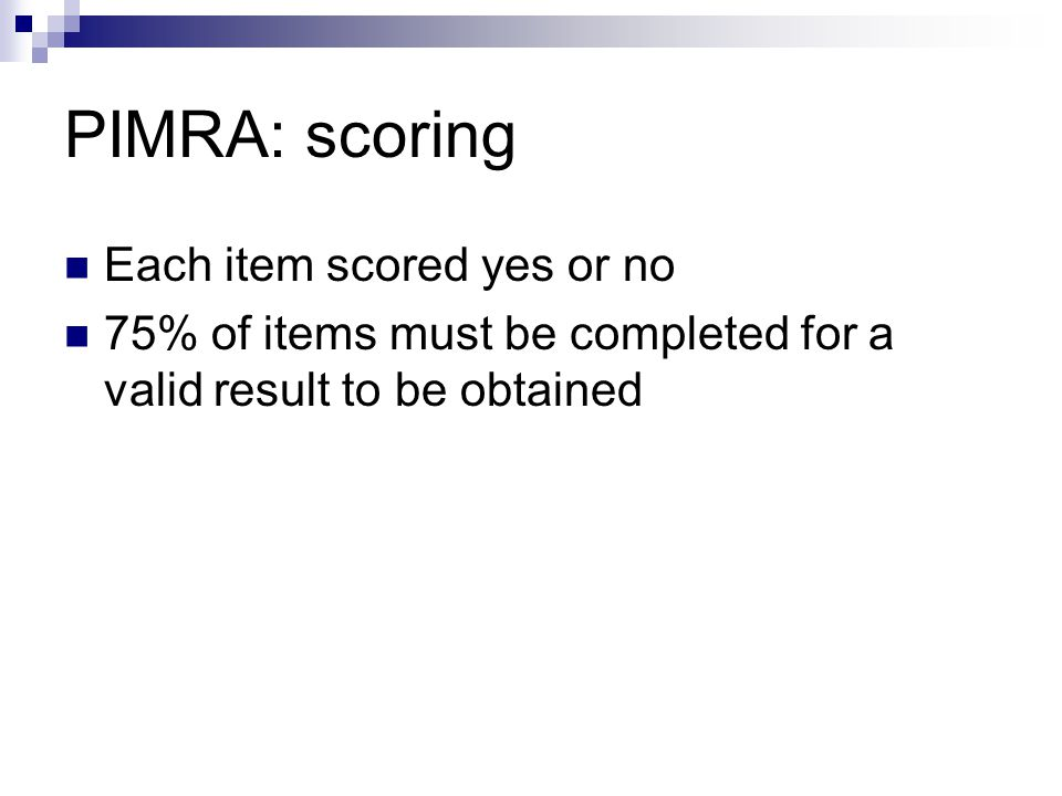 PIMRA: scoring Each item scored yes or no 75% of items must be completed for a valid result to be obtained