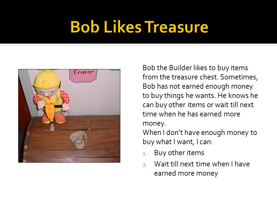 Bob the Builder likes to buy items from the treasure chest.