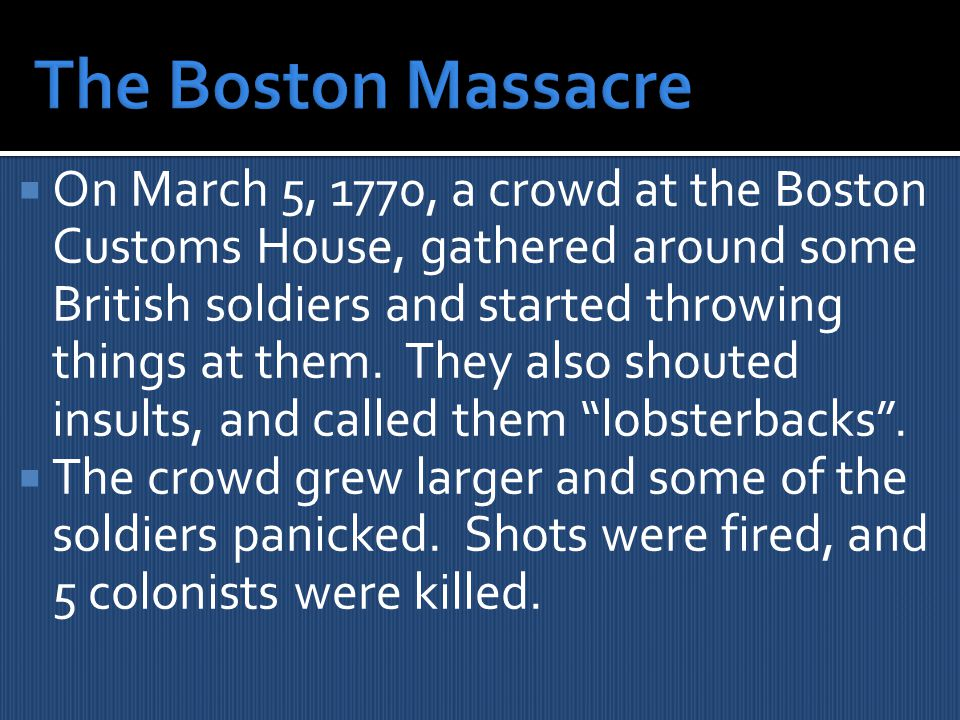 OOn March 5, 1770, a crowd at the Boston Customs House, gathered around some British soldiers and started throwing things at them.