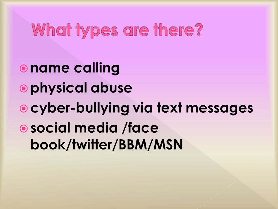  name calling  physical abuse  cyber-bullying via text messages  social media /face book/twitter/BBM/MSN