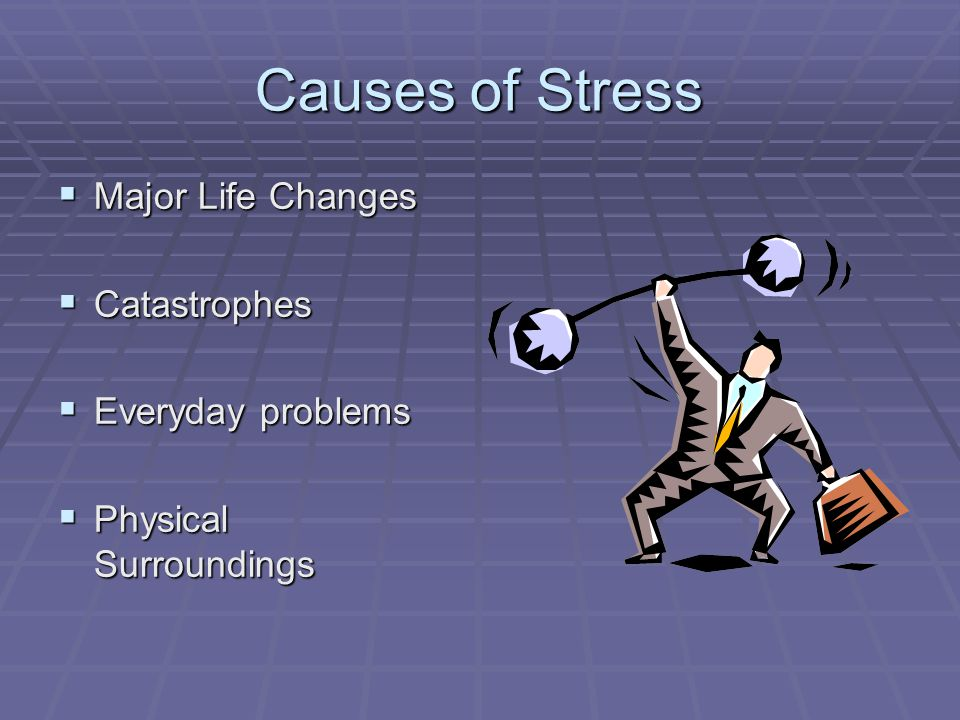 Managing stress  Stress – the reaction of your body  Stressors – the causes of stress  Situations  Events  People