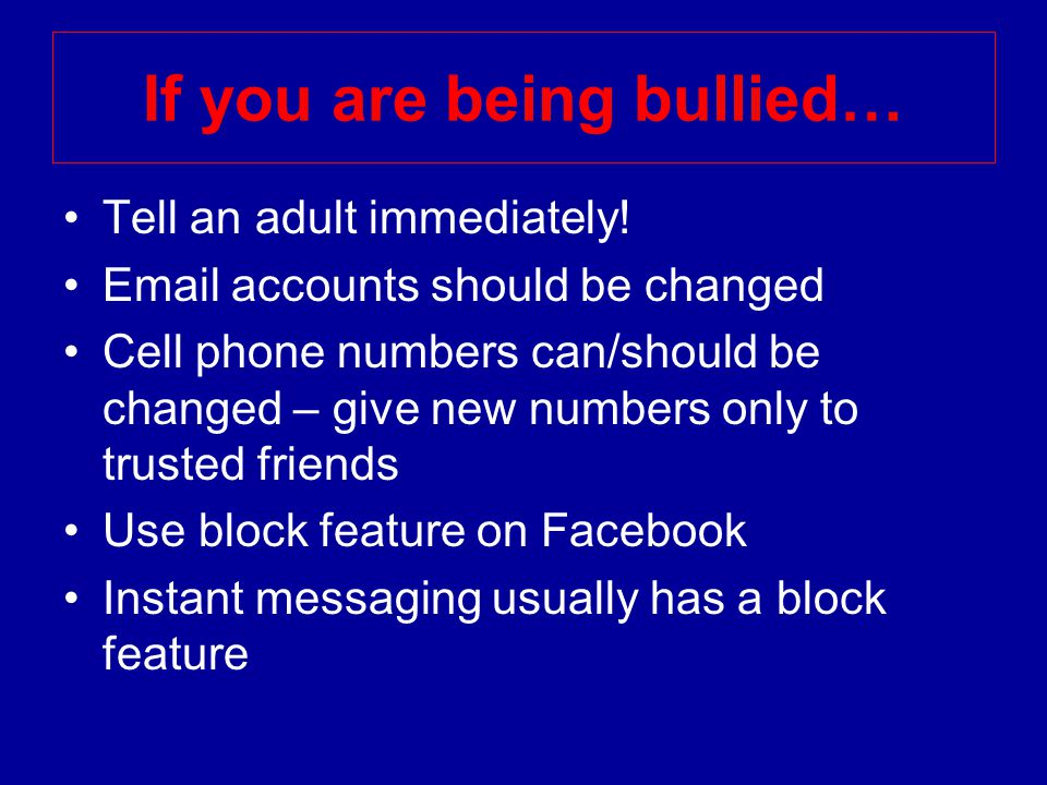 If you are being bullied… Tell an adult immediately.
