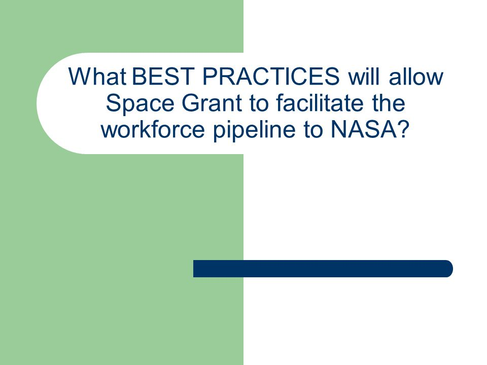 What BEST PRACTICES will allow Space Grant to facilitate the workforce pipeline to NASA