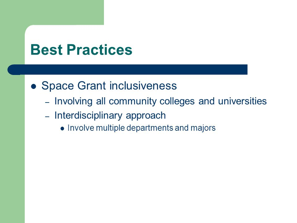 Best Practices Space Grant inclusiveness – Involving all community colleges and universities – Interdisciplinary approach Involve multiple departments and majors