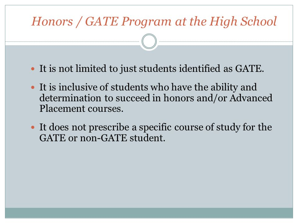 Honors / GATE Program at the High School It is not limited to just students identified as GATE.