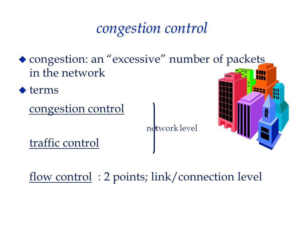 congestion control  congestion: an excessive number of packets in the network  terms congestion control traffic control flow control : 2 points; link/connection level network level