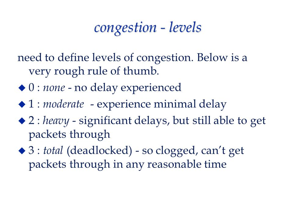 congestion - levels need to define levels of congestion.