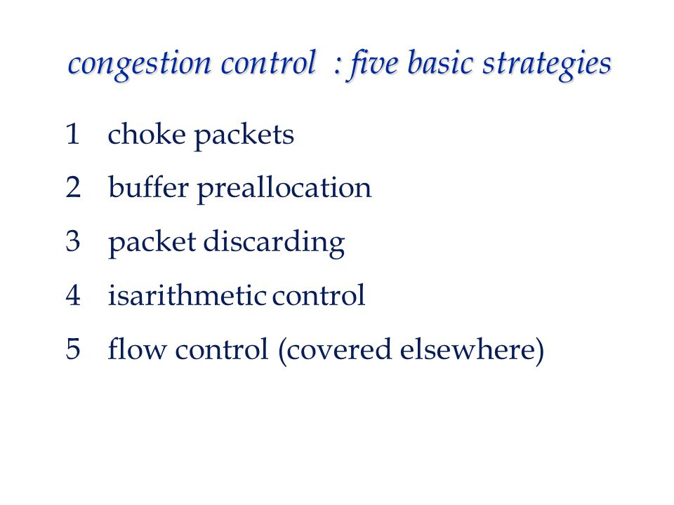 congestion control : five basic strategies 1 choke packets 2buffer preallocation 3packet discarding 4isarithmetic control 5 flow control (covered elsewhere)
