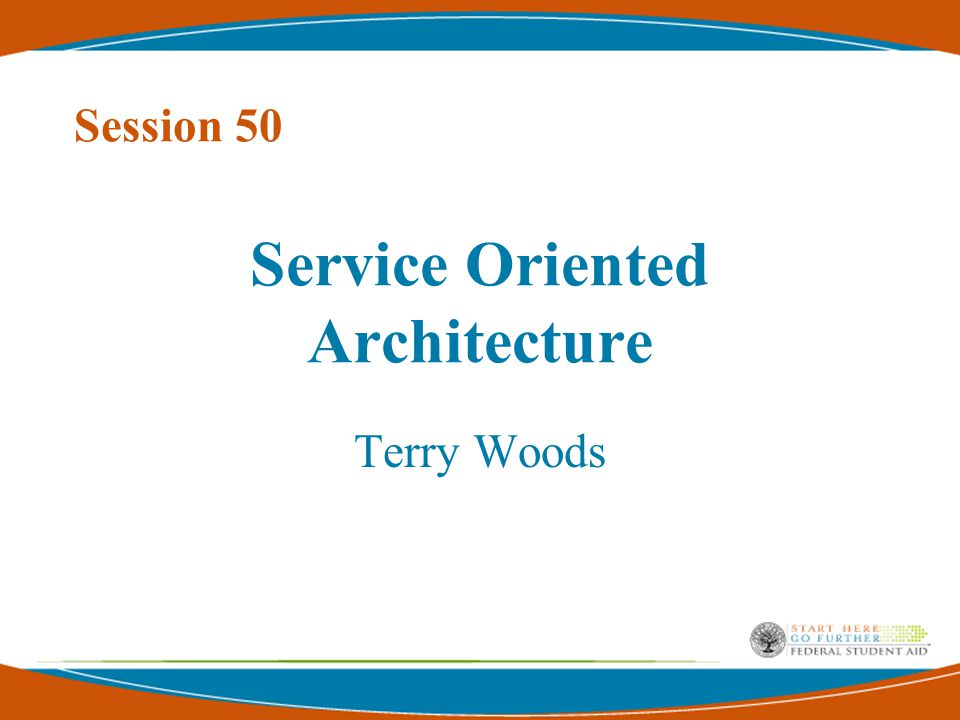 Service Oriented Architecture Terry Woods Session 50