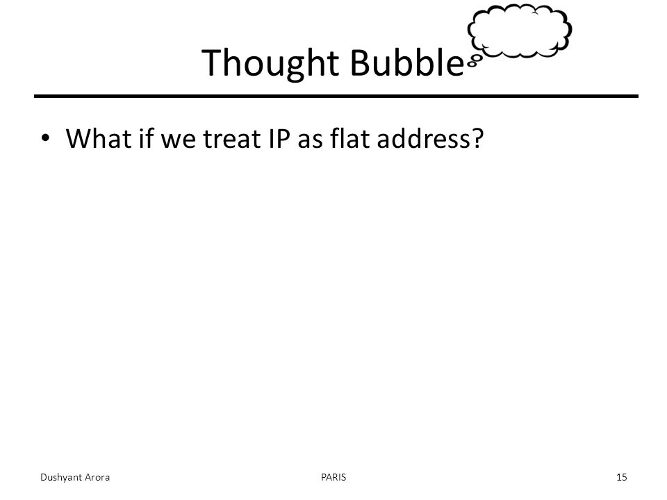 Thought Bubble What if we treat IP as flat address Dushyant AroraPARIS15