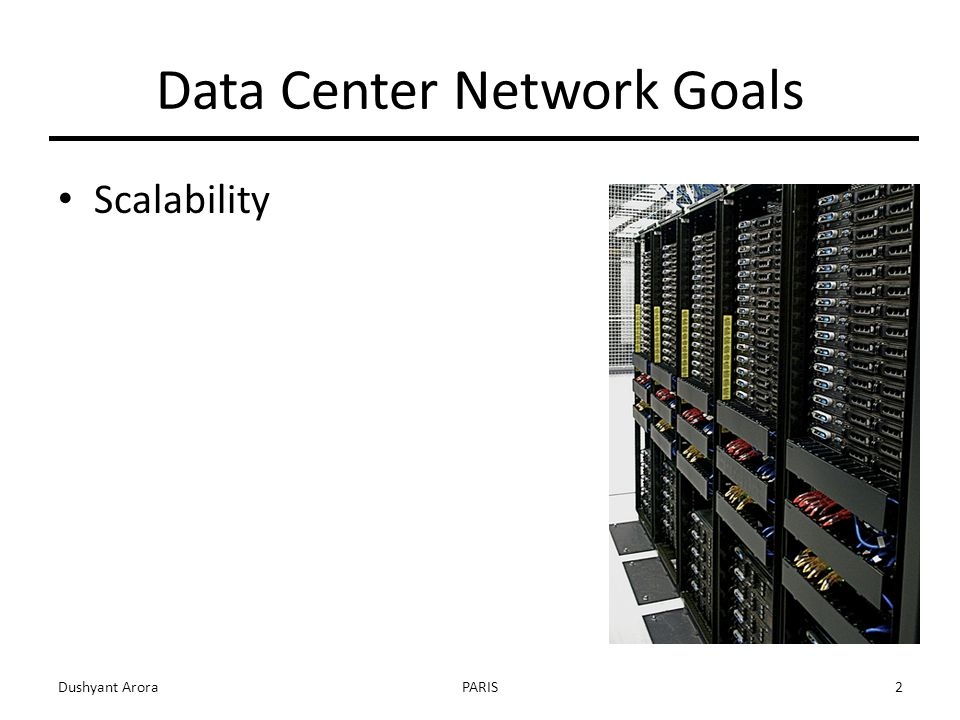 Data Center Network Goals Scalability Dushyant AroraPARIS2