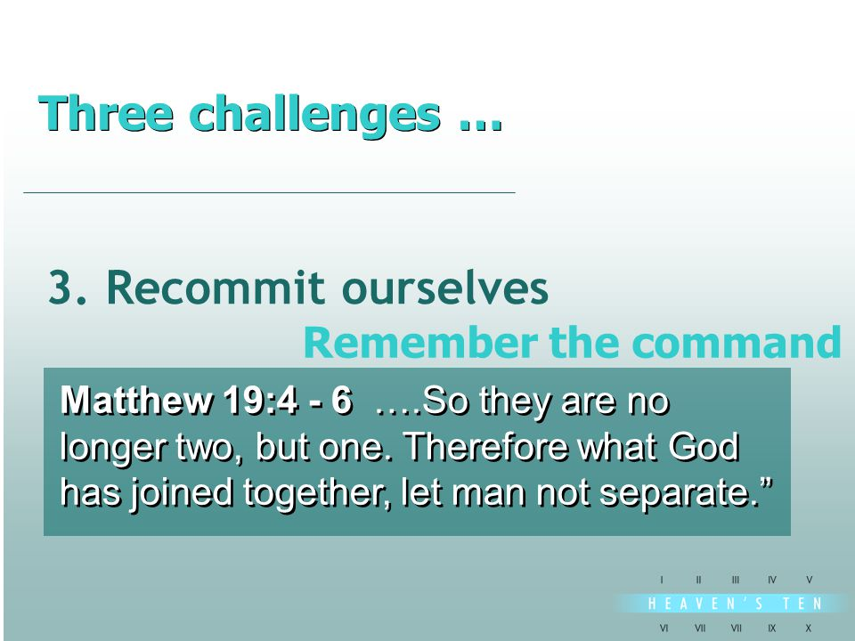 3. Recommit ourselves Matthew 19:4 - 6 ….So they are no longer two, but one.