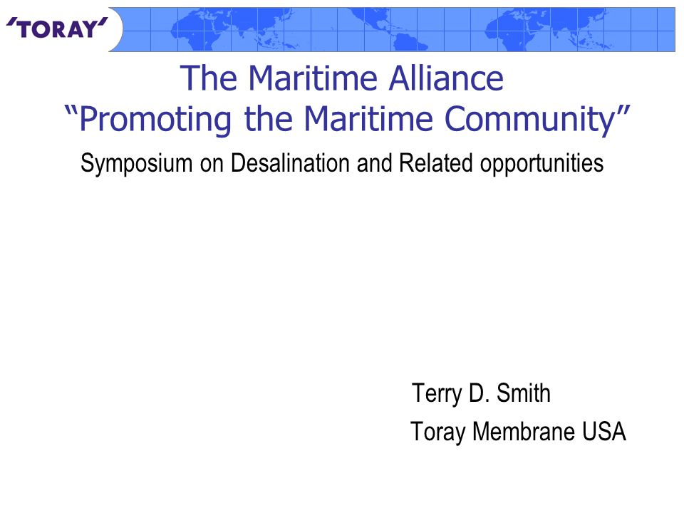The Maritime Alliance Promoting the Maritime Community Symposium on Desalination and Related opportunities Terry D.