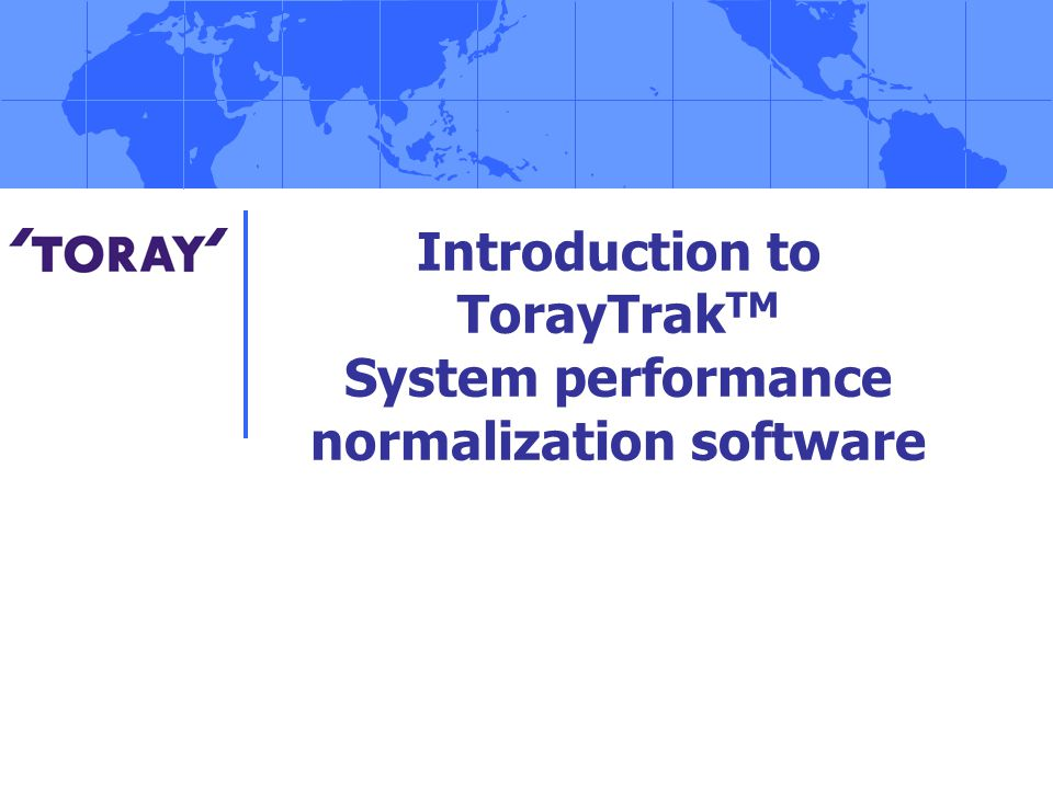 Introduction to TorayTrak TM System performance normalization software