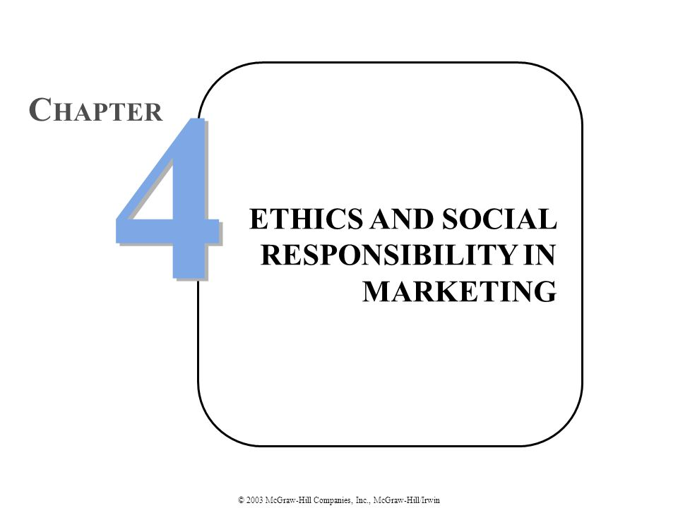 © 2003 McGraw-Hill Companies, Inc., McGraw-Hill/Irwin ETHICS AND SOCIAL RESPONSIBILITY IN MARKETING 4 4 C HAPTER