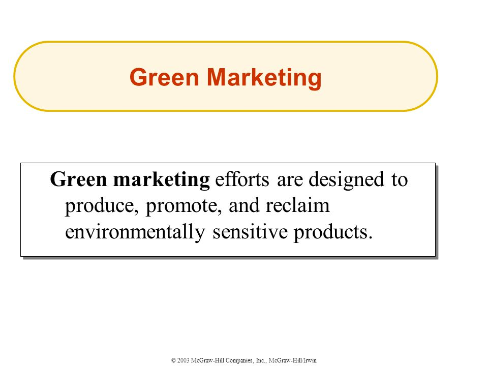 © 2003 McGraw-Hill Companies, Inc., McGraw-Hill/Irwin Green marketing efforts are designed to produce, promote, and reclaim environmentally sensitive products.