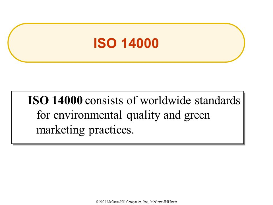 © 2003 McGraw-Hill Companies, Inc., McGraw-Hill/Irwin ISO consists of worldwide standards for environmental quality and green marketing practices.