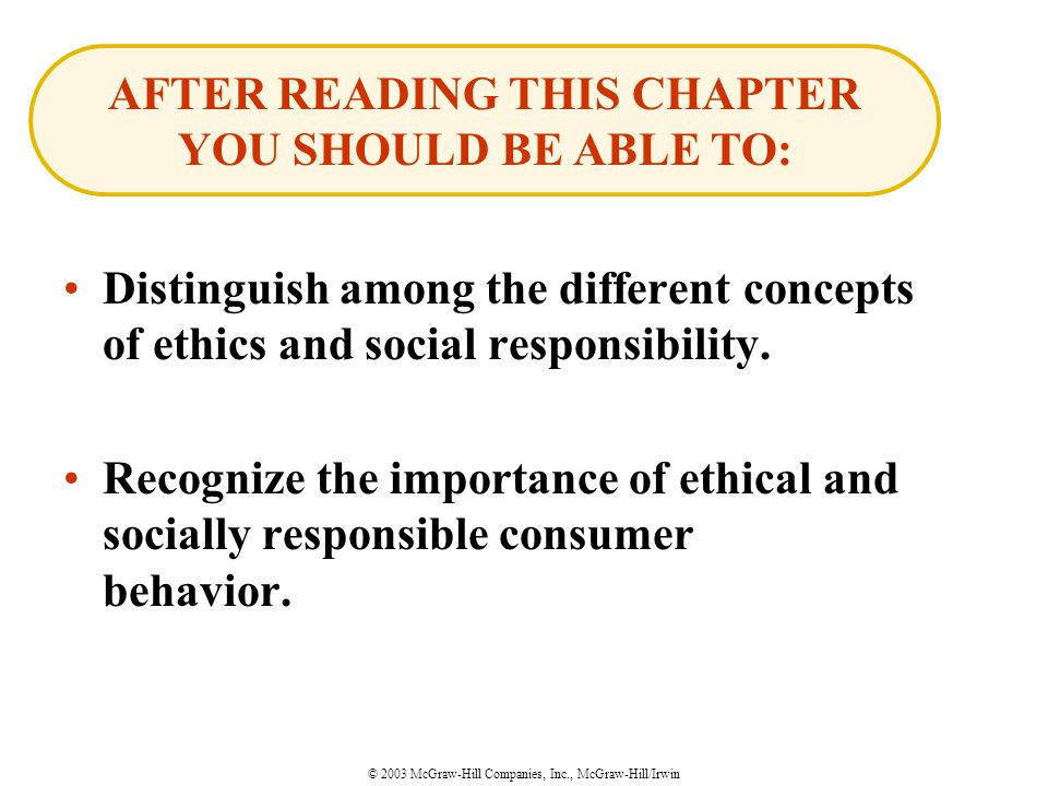 © 2003 McGraw-Hill Companies, Inc., McGraw-Hill/Irwin Distinguish among the different concepts of ethics and social responsibility.
