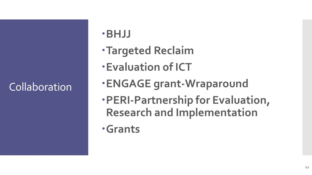 Collaboration  BHJJ  Targeted Reclaim  Evaluation of ICT  ENGAGE grant-Wraparound  PERI-Partnership for Evaluation, Research and Implementation  Grants 12