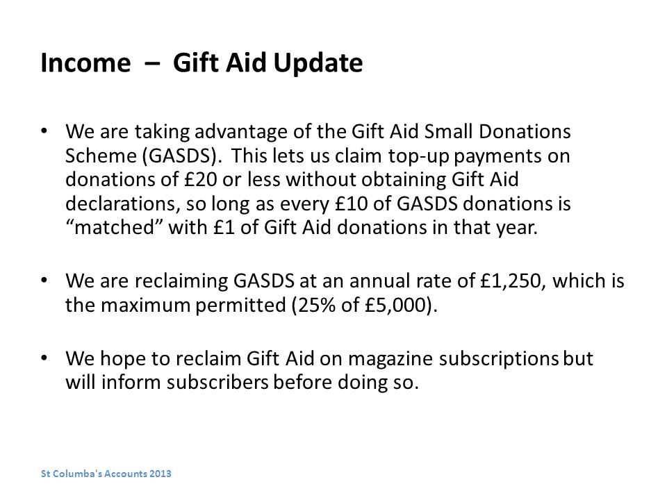 Income – Gift Aid Update We are taking advantage of the Gift Aid Small Donations Scheme (GASDS).