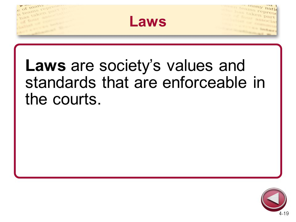 Laws Laws are society's values and standards that are enforceable in the courts. 4-19