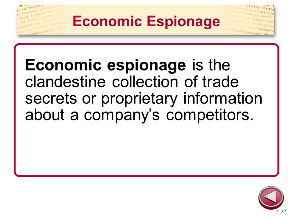 Economic Espionage Economic espionage is the clandestine collection of trade secrets or proprietary information about a company's competitors.