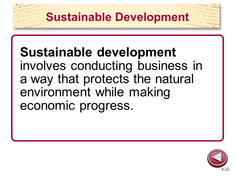 Sustainable Development Sustainable development involves conducting business in a way that protects the natural environment while making economic progress.