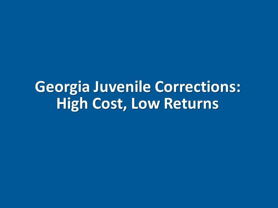 Georgia Juvenile Corrections: High Cost, Low Returns