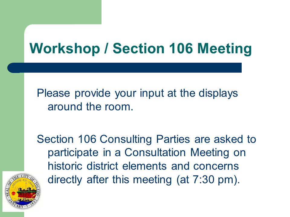Workshop / Section 106 Meeting Please provide your input at the displays around the room.