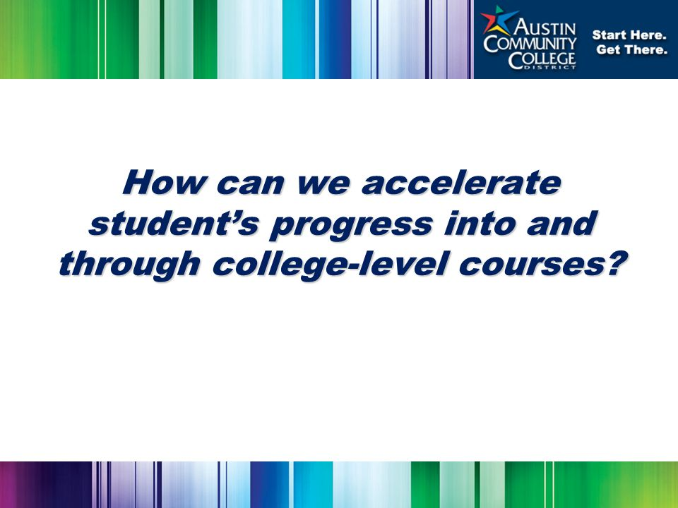 How can we accelerate student's progress into and through college-level courses