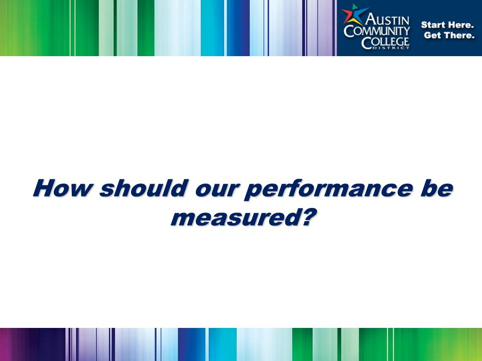 How should our performance be measured