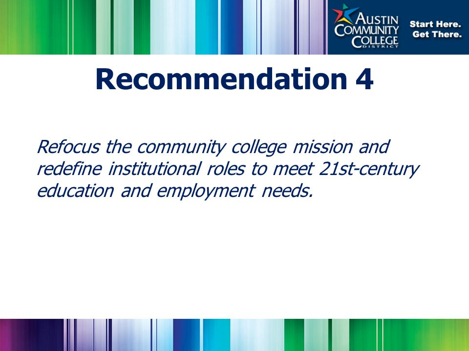 Refocus the community college mission and redefine institutional roles to meet 21st-century education and employment needs.