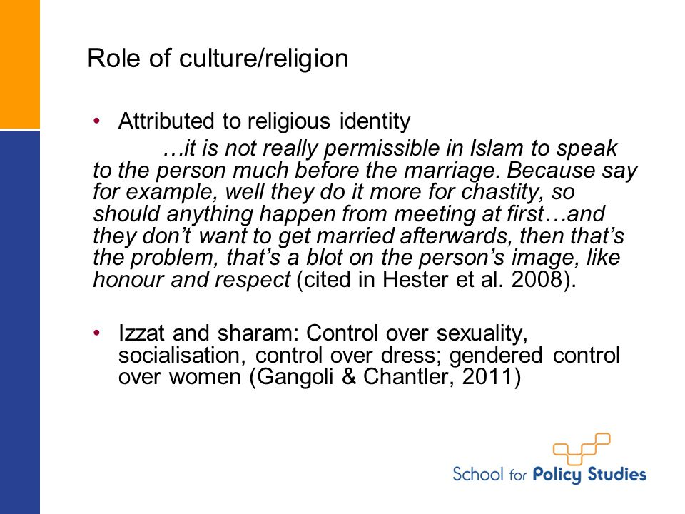 Role of culture/religion Attributed to religious identity …it is not really permissible in Islam to speak to the person much before the marriage.