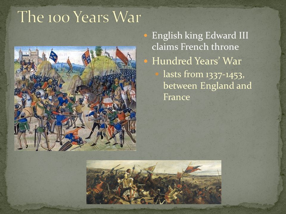 English king Edward III claims French throne Hundred Years' War lasts from , between England and France