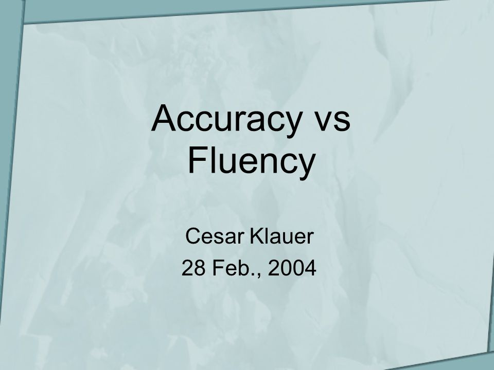 Accuracy vs Fluency Cesar Klauer 28 Feb., 2004