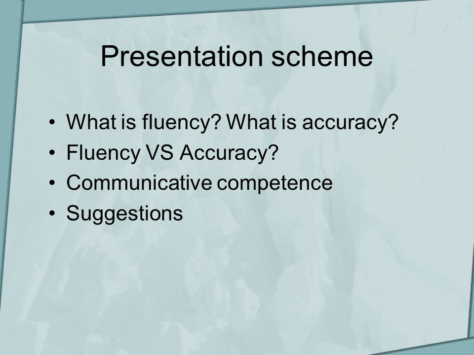 Presentation scheme What is fluency. What is accuracy.