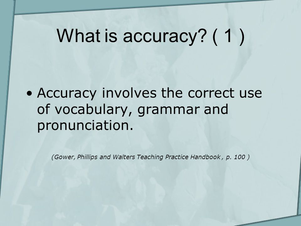 What is accuracy. ( 1 ) Accuracy involves the correct use of vocabulary, grammar and pronunciation.