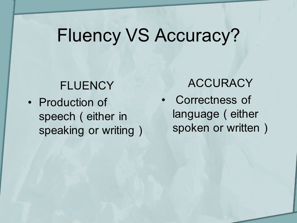 Fluency VS Accuracy.