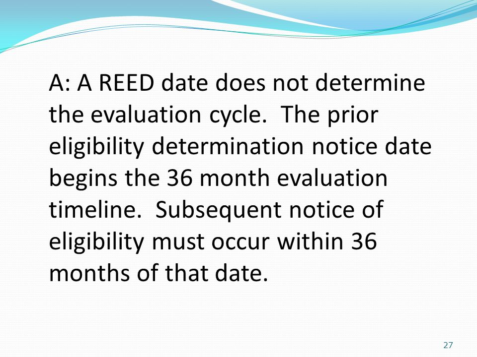 27 A: A REED date does not determine the evaluation cycle.
